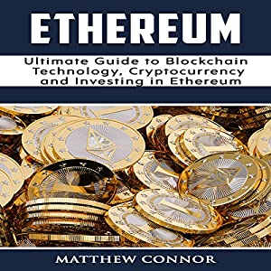 Ethereum: Ultimate Guide to Blockchain Technology, Cryptocurrency and Investing in Ethereum Audiobook