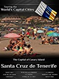 Touring the World's Capital Cities Santa Cruz de Tenerife: The Capital of Canary Island