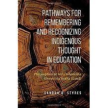Pathways for Remembering and Recognizing Indigenous Thought in Education: Philosophies of Iethi'nihstenha Ohwentsia'kekha (Land)