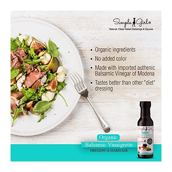 Simple Girl Organic Balsamic Vinaigrette - 12 oz - Low Sugar Salad Dressing and Marinade -Certified Organic - Gluten Free - Vegan - Low Calorie - Fat Free - NO MSG - Diet Friendly 4 NO ADDED SUGAR - Made With Organic Ingredients - Contains No Artificial Sweeteners and is Vinegar Based - Suitable for Most Diabetics/Low Carb Diet Plans ULTRA LOW CALORIE - Only 10 Calories/Serving - Low Glycemic Index - 100% Carb/Gluten/Fat/Oil Free - Contains No MSG/Preservatives - Healthy Vinaigrette ORGANIC AND VEGAN FRIENDLY - Great Flavor, Certified Organic -Gluten Free - Makes Maintaining a Healthy Lifestyle Easier