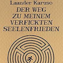 Der Weg zu meinem verfickten Seelenfrieden Hörbuch von Laander Karuso Gesprochen von: Laander Karuso