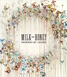 Milk & Honey: Contemporary Art in California: Popular Edition