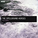The Spellbound Horses: A BBC Radio 4 dramatisation | Julia Blackburn