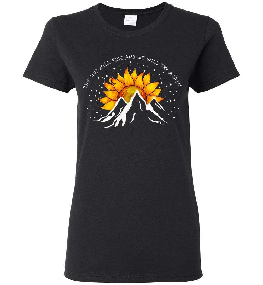 The Sun Will Rise And We Will Try Again Woman T Shirt