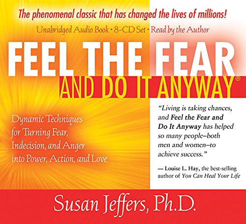 Feel the Fear and Do It Anyway 8-CD set: Dynamic Techniques for Turning Fear, Indecision, and Anger into Power, Action, and Love by Hay House
