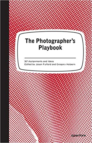 "The Photographer""s Playbook: 307 Assignments and Ideas"