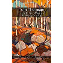 Tom Thomson: Collector's Edition Biography and Gallery (Over 175 Works of Art)