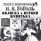 Kolyaska. Igroki. Zhenitba (       UNABRIDGED) by N.V. Gogol. Narrated by Osip Abdulov, Mariya Babanova, Igor Gorbachyov, Boris Ivanov, Rostislav Plyatt