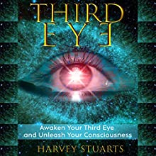 Third Eye: Awaken Your Third Eye, Find Spiritual Enlightenment, Open Pineal Gland, Mediumship, 3rd Eye, Psychic Abilities, Increase Your Awareness and Consciousness, Chakra and Foresight! | Livre audio Auteur(s) : Harvey Stuarts Narrateur(s) : Nathan Rollins