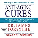 Anti-Aging Cures: Life Changing Secrets to Reverse the Effects of Aging Audiobook by James Forsythe Narrated by Don Hagen, Suzanne Somers