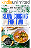 Slow Cooking For Two: 25 Slow Cooker Recipes For You And Your Sweetie