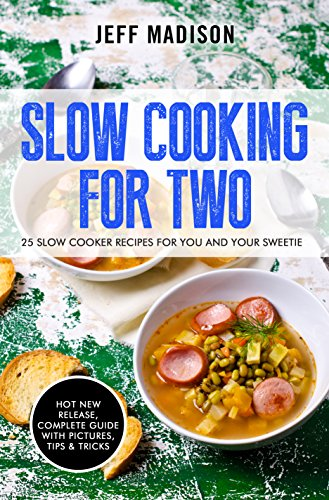 Slow Cooking For Two: 25 Slow Cooker Recipes For You And Your Sweetie by [Madison, Jeff]