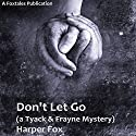 Don't Let Go: The Tyack & Frayne Mysteries, Book 3 Audiobook by Harper Fox Narrated by Tim Gilbert