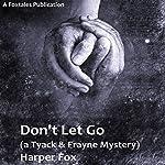Don't Let Go: The Tyack & Frayne Mysteries, Book 3   Harper Fox