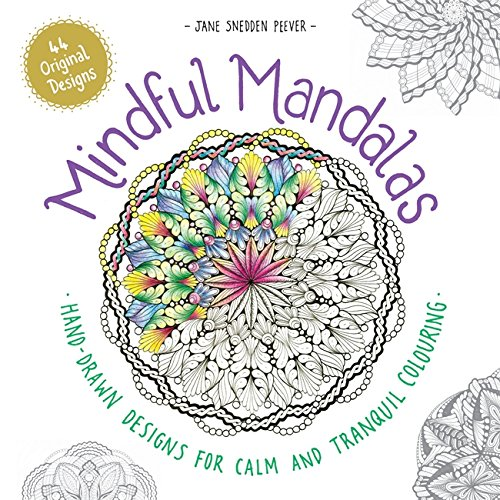 Mindful Mandalas: Hand-drawn designs for calm and tranquil colouring