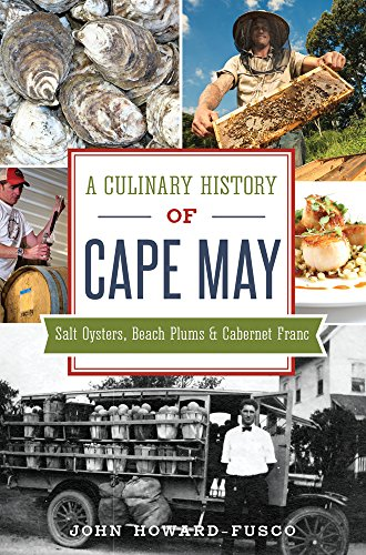 A Culinary History of Cape May: Salt Oysters, Beach Plums & Cabernet Franc (American Palate) by John Howard-Fusco
