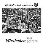 Wiesbaden gestern 2018: Wiesbaden in alten Ansichten
