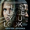 The Last Place You Look Audiobook by Kristen Lepionka Narrated by Allyson Ryan