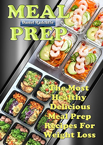 Download for free Meal Prep: The Most Healthy Delicious Meal Prep Recipes For Weight Loss