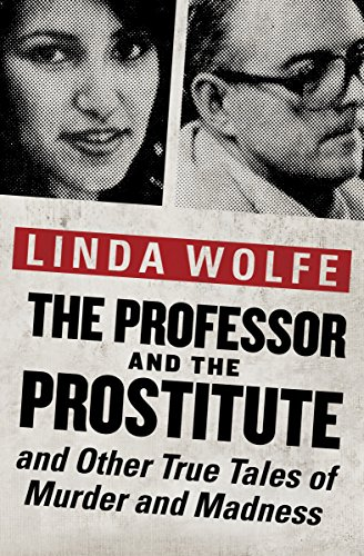 The Professor and the Prostitute: And Other True Tales of Murder and Madness cover
