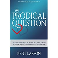 The Prodigal Question: The Question Branded on Every Human Heart Forever Settled by Jesus in the Parable of the Prodigal Son (Parables of Jesus)