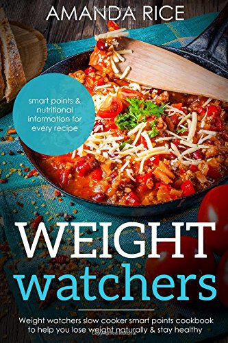 Weight Watchers: Weight Watchers Slow Cooker Smart Points Cookbook to Help You Lose Weight Naturally & Stay Healthy by Amanda Rice
