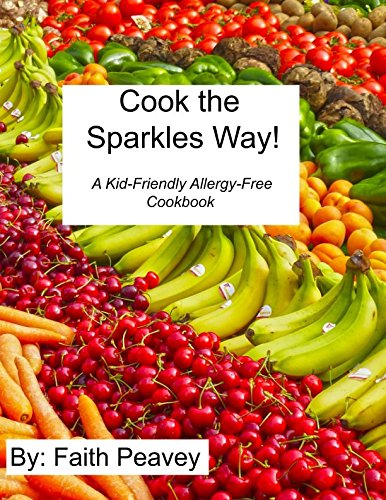 Cook the Sparkles Way!: A Kid-Friendly Allergy-Free Cookbook by Faith Peavey