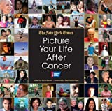 Picture Your Life after Cancer, The New York Times Staff, 160443063X
