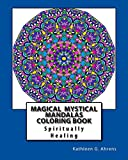 Magical Mystical Mandalas Coloring Book: Spiritually Healing Mandalas to Color (Creative Coloring) (Volume 1)