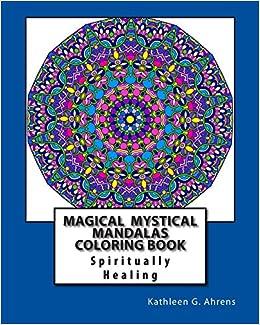 Magical Mystical Mandalas Coloring Book: Spiritually Healing ...