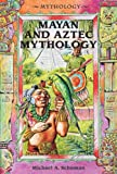 Mayan and Aztec Mythology, Michael A. Schuman, 0766014096