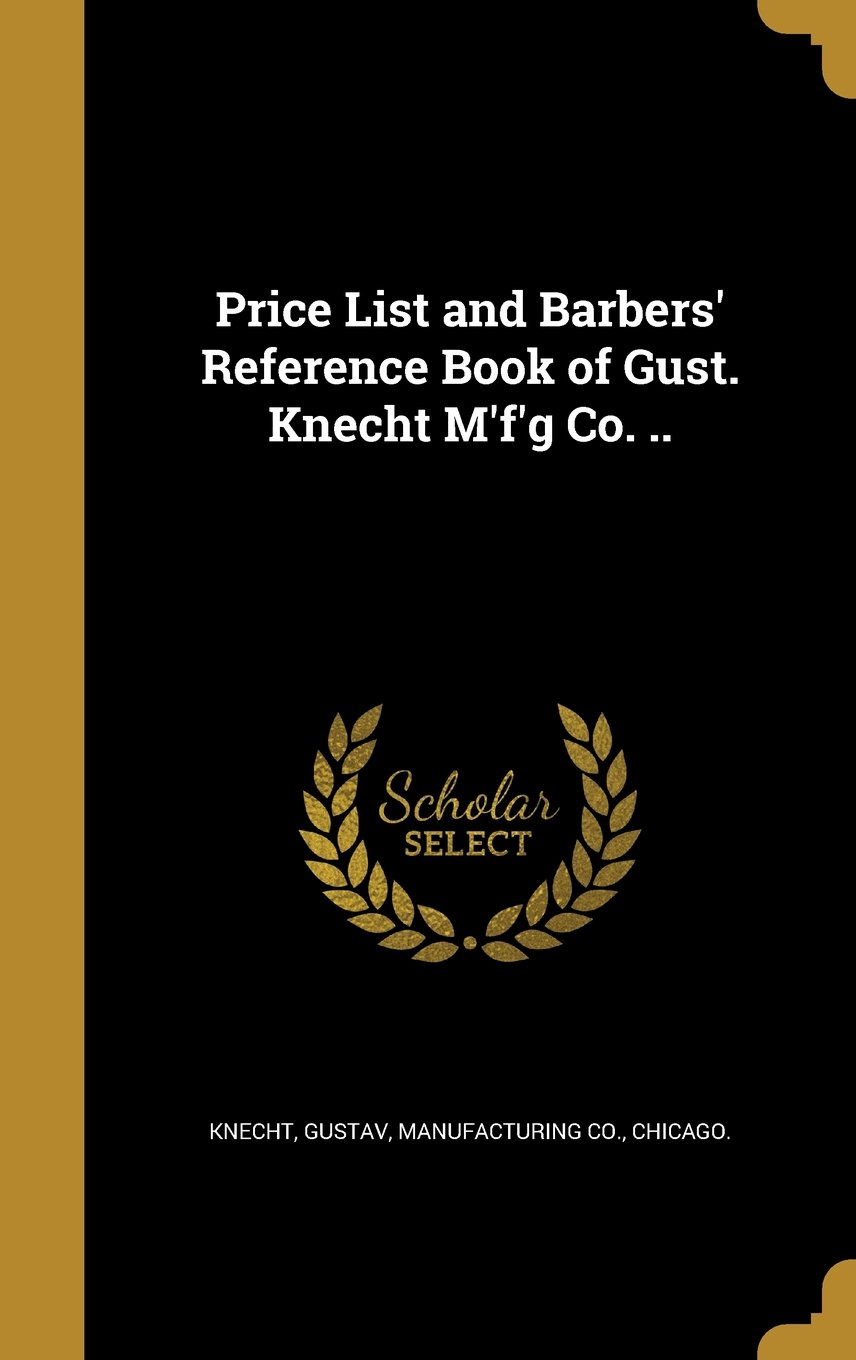 Read Online Price List and Barbers' Reference Book of Gust. Knecht M'F'g Co. .. ebook