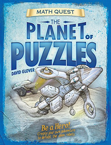 The Planet of Puzzles: Be a Hero! Create Your Own Adventure to Defeat the Alien Robots (Math Quest)