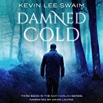 Damned Cold: A Sam Harlan Novel, Book 3 | Kevin Lee Swaim