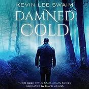Damned Cold: A Sam Harlan Novel, Book 3 | Kevin Lee Swaim