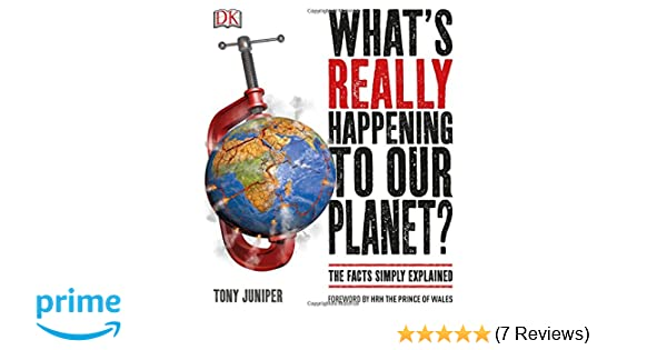Whats really happening to our planet tony juniper hrh the prince whats really happening to our planet tony juniper hrh the prince of wales 9781465445476 amazon books fandeluxe Images