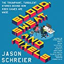 Blood, Sweat, and Pixels: The Triumphant, Turbulent Stories Behind How Video Games Are Made Audiobook by Jason Schreier Narrated by Ray Chase