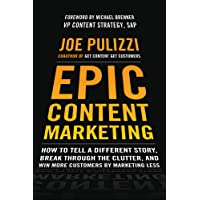 Epic Content Marketing: How to Tell a Different Story, Break Through the Clutter, and Win More Customers by Marketing…