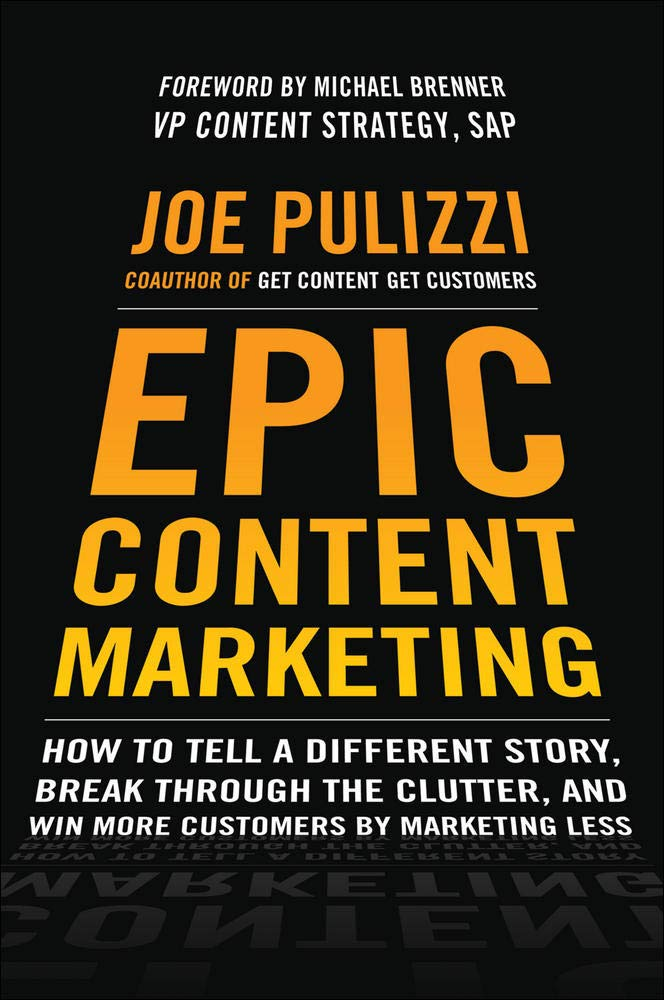 Epic Content Marketing: How to Tell a Different Story, Break through - Pulizzi, Joe - Amazon.de: Bücher