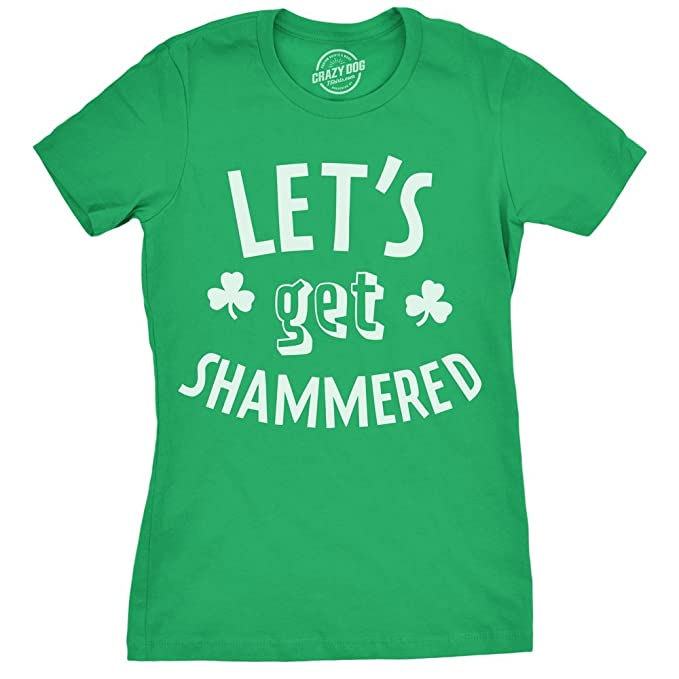 39685b951 Crazy Dog T-Shirts Womens Let's Get Shammered Tshirt Funny St Patricks Day  Green Drinking