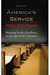 America's Service Meltdown: Restoring Service Excellence in the Age of the Customer Hardcover