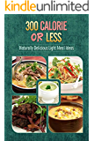 300 Calories or Less - Naturally Delicious Light Meal Ideas: Yummy Low-Calorie Recipes for Weight Loss and Healthy Blood Sugar Levels