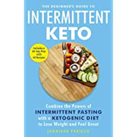 The Beginner's Guide to Intermittent Keto: Combine the Powers of Intermittent Fasting with a Ketogenic Diet to Lose…