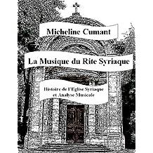 La Musique du Rite Syriaque: Histoire de l'Eglise Syriaque - Analyse Musicale (French Edition)