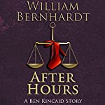 After Hours: The Ben Kincaid Short Story Series, Book 3 | William Bernhardt