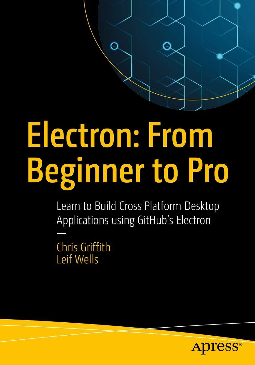 Electron: From Beginner to Pro: Learn to Build Cross Platform Desktop Applications using Githubs Electron: Amazon.es: Griffith, Chris, Wells, Leif: Libros en idiomas extranjeros