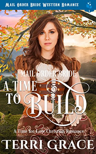 Mail Order Bride: A Time To Build: Mail Order Bride Western Romance (A Time For Love Book 2)