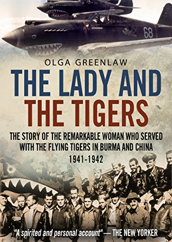 The Lady and the Tigers: The Story of the Remarkable Woman Who Served with the Flying Tigers in Burma and China, 1941-1942 cover