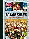 La Lorraine, Geographie Curieuse et Insolite par Deslais