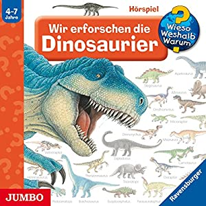 Wir erforschen die Dinosaurier (Wieso? Weshalb? Warum?) Hörspiel